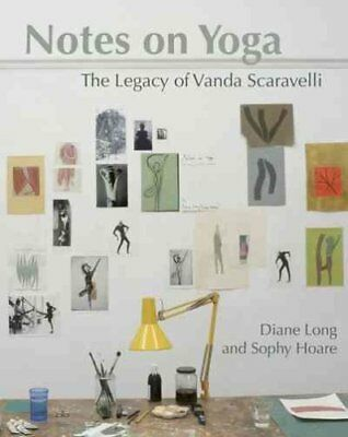 Notes on Yoga The legacy of Vanda Scaravelli by Diane Long 9781906756451