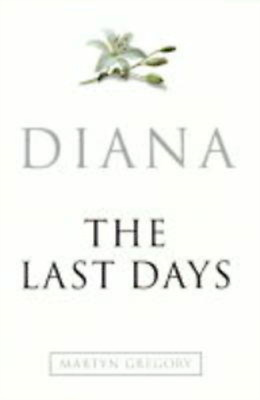 Diana: The Last Days, Gregory, Martyn, Used; Good Book