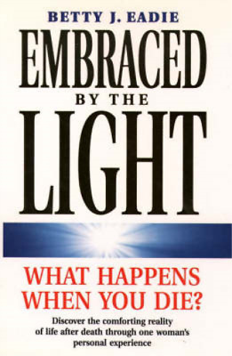 embraced by the light the most profound and complete neardeath experience ever
