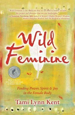 Wild Feminine Finding Power, Spirit & Joy in the Female Body 9781582702841
