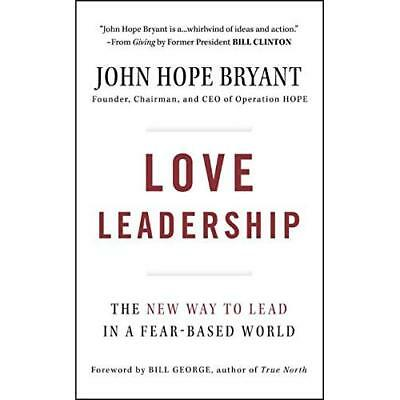 Love Leadership: The New Way to Lead in a Fear-Based Wo - Hardcover NEW Bryant,