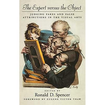 The Expert Versus the Object: Judging Fakes and False A - Hardcover NEW Ronald D