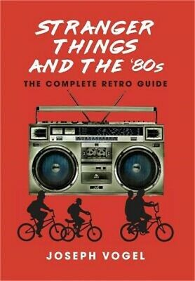 Stranger Things and the '80s: The Complete Retro Guide (Hardback or Cased Book)