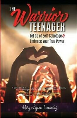 The Warrior Teenager: Let Go of Self-Sabotage & Embrace Your True Power (Paperba