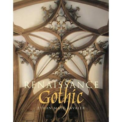 Renaissance Gothic: Architecture and the Arts in Northe - Hardcover NEW Ethan Ma