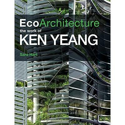 Ecoarchitecture: The Work of Ken Yeang - Hardcover NEW Hart, Sara 2011-03-01