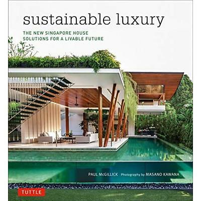 Sustainable Luxury: The New Singapore House, Solutions  - Hardcover NEW Paul McG