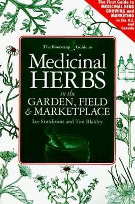 The Bootstrap Guide to Medicinal Herbs in the Garden, Field & Marketplace  Sturd