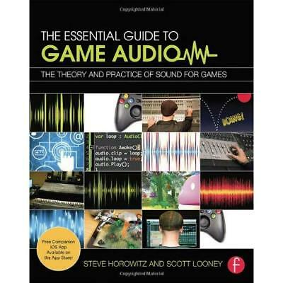The Essential Guide to Game Audio: The Theory and Pract - Paperback NEW Steve Ho