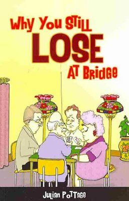 Why You Still Lose at Bridge by Julian Pottage 9781771400008 (Paperback, 2014)