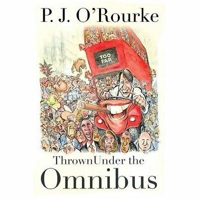 Thrown Under the Omnibus - Hardcover NEW P. J. O'Rourke( 2015-12-03