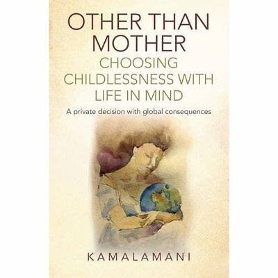 Other Than Mother - Choosing Childlessness with Life in - Paperback NEW Kamalama