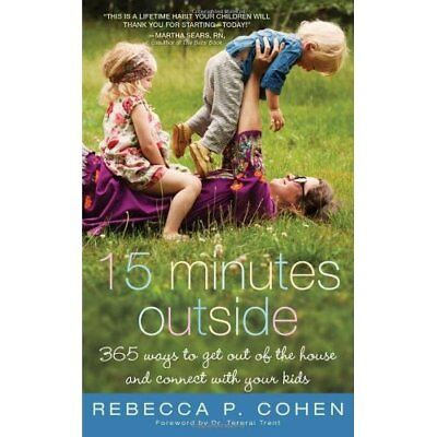 15 Minutes Outside: 365 Ways to Get Out of the House an - Paperback NEW Rebecca