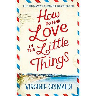 How to Find Love in the Little Things - Paperback NEW Grimaldi, Virgi 23/08/2018