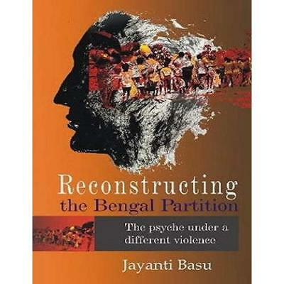 Reconstructing the Bengal Partition: The Psyche Under a - Hardcover NEW Jayanti