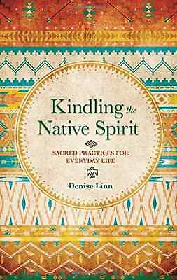 Kindling the Native Spirit: Sacred Practices for Everyd - Paperback NEW Denise L