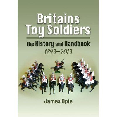 Britains Toy Soldiers: The History and Handbook 1893-20 - Hardcover NEW Opie, Ja