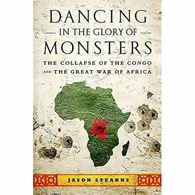 Dancing in the Glory of Monsters - Paperback NEW Jason Stearns 2012-04-12