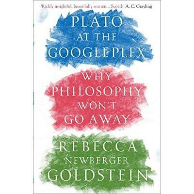 Plato at the Googleplex: Why Philosophy Won't Go Away - Paperback NEW Rebecca Ne
