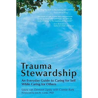 Trauma Stewardship: An Everyday Guide to Caring for Sel - Paperback NEW Lipsky,