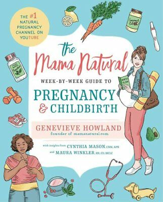 The Mama Natural Week-By-Week Guide to Pregnancy and Childbirth by Genevieve...