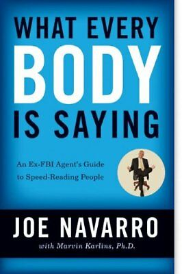 What Every BODY is Saying An Ex-FBI Agent's Guide to Speed-Read... 9780061438295