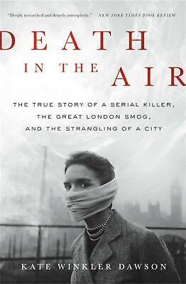 Death in the Air: The True Story of a Serial Killer, the Great London Smog, and