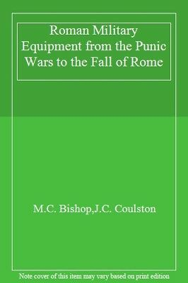 Roman Military Equipment from the Punic Wars to, Bishop, Coulston..