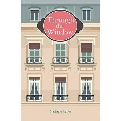 Through the Window - Paperback NEW Marianne Barber 15-Jul-16