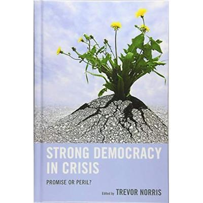 Strong Democracy in Crisis - Hardcover NEW Norris, Trevor 01/05/2016