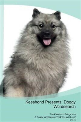 Keeshond Presents: Doggy Wordsearch the Keeshond Brings You a Doggy Wordsearch T