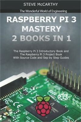 Raspberry Pi 3 Mastery - 2 Books in 1: The Raspberry Pi 3 Introductory Book and