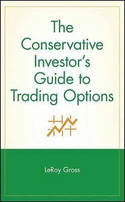 The Conservative Investor's Guide to Trading Options (A Marketplace-ExLibrary