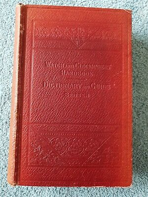 WATCH AND CLOCK MAKERS HANDBOOK Dictionary and Guide by FJ Britten 1938
