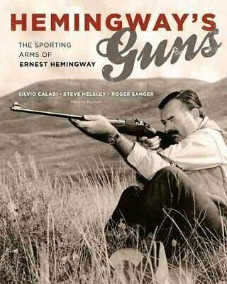 Hemingway's Guns The Sporting Arms of Ernest Hemingway 9781586671594