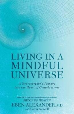 Living in a Mindful Universe A Neurosurgeon's Journey into the ... 9780349417431
