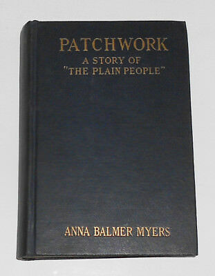 1920 PATCHWORK - A Story of The Plain People Anna Balmer Myers FIRST EDITION HB