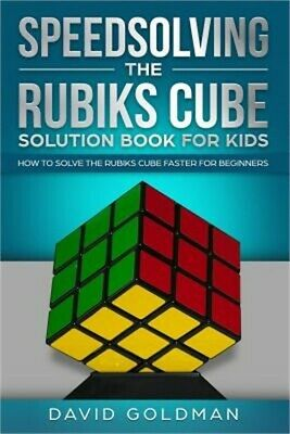 Speedsolving the Rubiks Cube Solution Book for Kids: How to Solve the Rubiks Cub