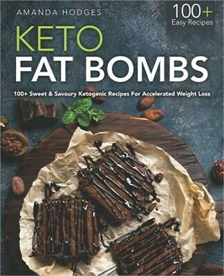 Keto Fat Bombs: 100+ Sweet & Savory Ketogenic Recipes for Accelerated Weight Los
