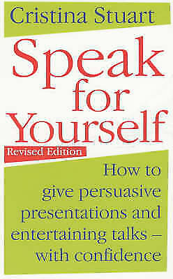 Speak For Yourself: How to give persuasive presentations and entertaining talks
