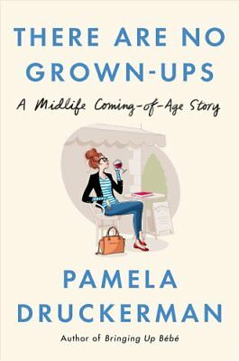 There Are No Grown-Ups A Midlife Coming-Of-Age Story 9781594206375