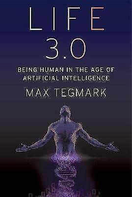 Life 3.0: Being Human in the Age of Artificial Intelligence by Max Tegmark...