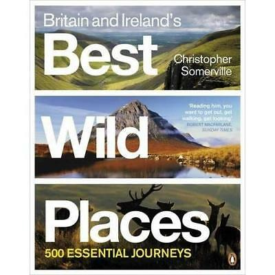 Britain and Irelands Best Wild Places: 500 Essential Jo - Paperback NEW Christop