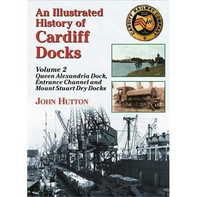 An Illustrated History of Cardiff Docks: Queen Alexandr - Paperback NEW Hutton,