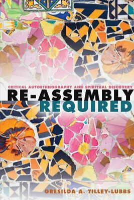 Re-Assembly Required: Critical Autoethnography and Spiritual Discovery by...