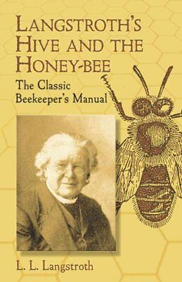 Langstroth's Hive and the Honey-bee The Classic Beekeeper's Manual 9780486433844