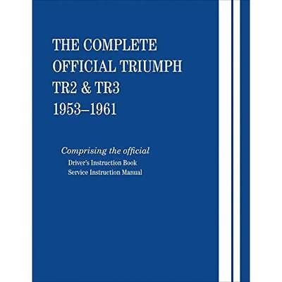 The Complete Official Triumph Tr2 & Tr3: 1953, 1954, 1955, 1956, 1957, 1958, 195