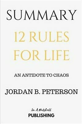Summary: 12 Rules for Life: An Antidote to Chaos by Jordan B. Peterson (Paperbac