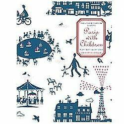 The Little Bookroom Guide to Paris with Children: Play, Eat, Shop, Stay