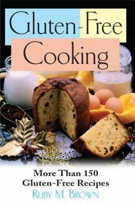 Gluten Free Cooking: More Than 150 Gluten-Free Recipes